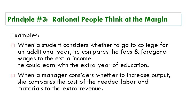 Principle #3: Rational People Think at the Margin Examples: When a student considers whether