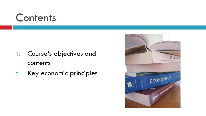 Contents 1. 2. Course's objectives and contents Key economic principles