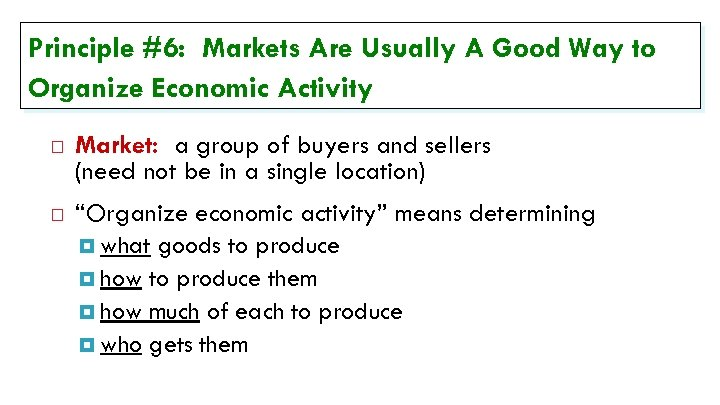 Principle #6: Markets Are Usually A Good Way to Organize Economic Activity Market: a