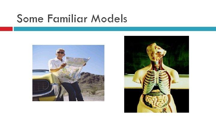 Some Familiar Models