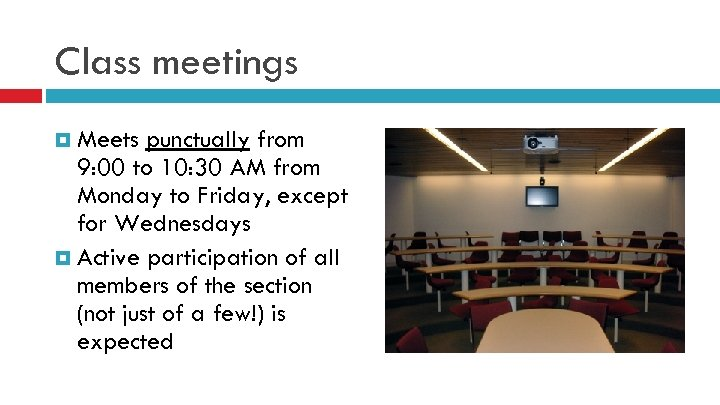 Class meetings Meets punctually from 9: 00 to 10: 30 AM from Monday to