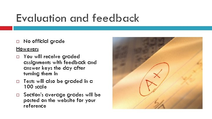 Evaluation and feedback No official grade However: You will receive graded assignments with feedback