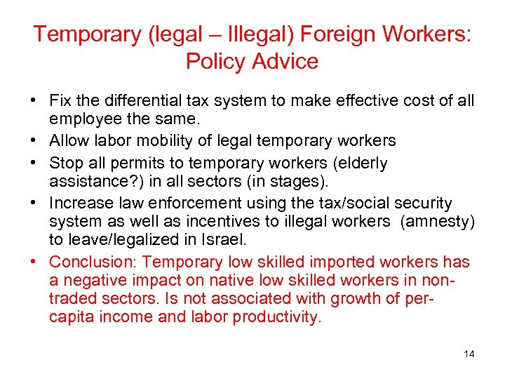 Temporary (legal – Illegal) Foreign Workers: Policy Advice • Fix the differential tax system