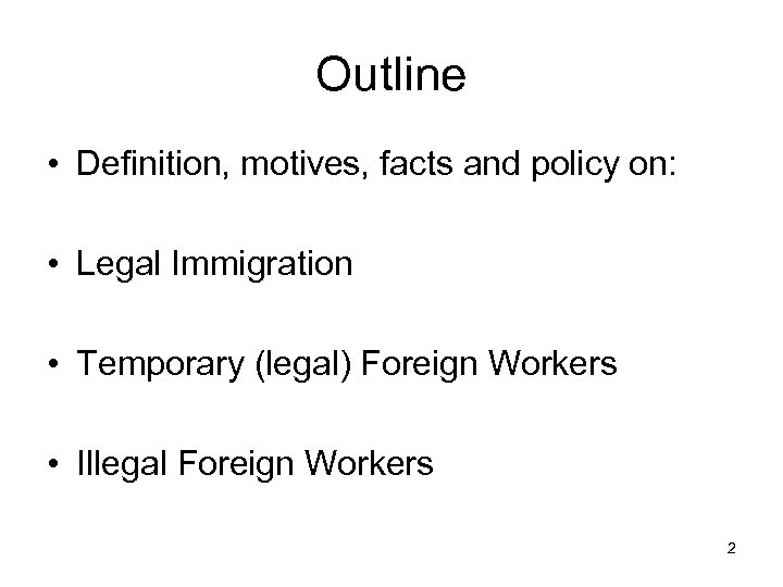 Outline • Definition, motives, facts and policy on: • Legal Immigration • Temporary (legal)