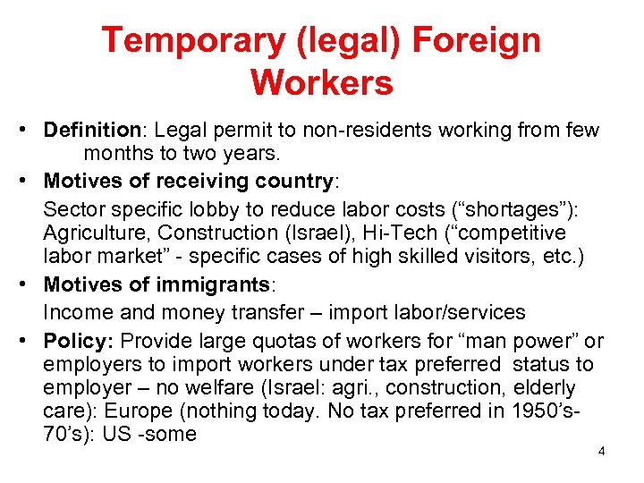 Temporary (legal) Foreign Workers • Definition: Legal permit to non-residents working from few months