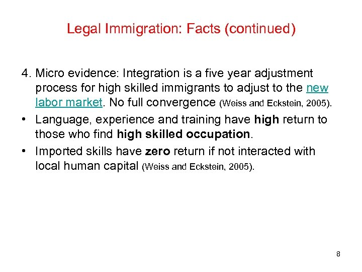 Legal Immigration: Facts (continued) 4. Micro evidence: Integration is a five year adjustment process