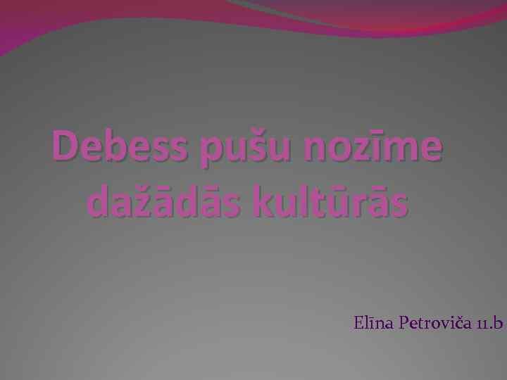 Debess pušu nozīme dažādās kultūrās Elīna Petroviča 11. b