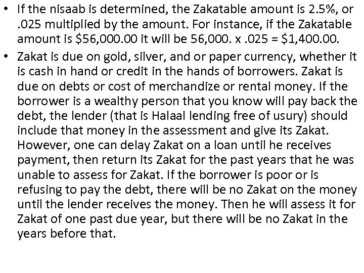 • If the nisaab is determined, the Zakatable amount is 2. 5%, or.
