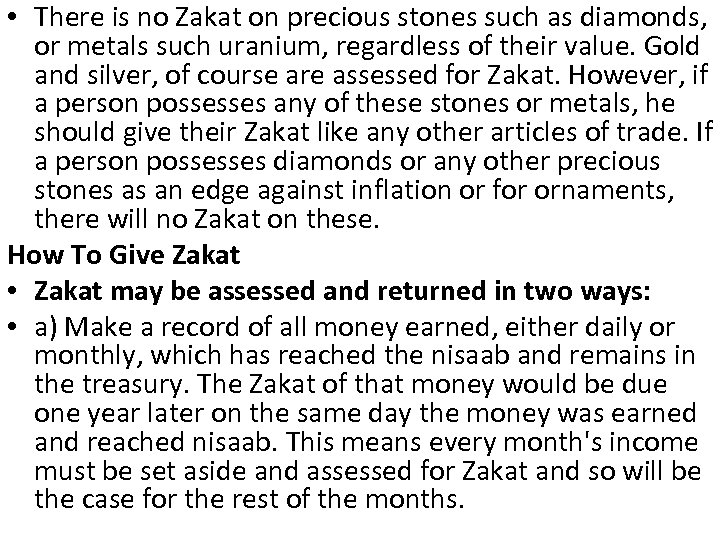 • There is no Zakat on precious stones such as diamonds, or metals