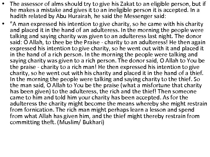 • The assessor of alms should try to give his Zakat to an