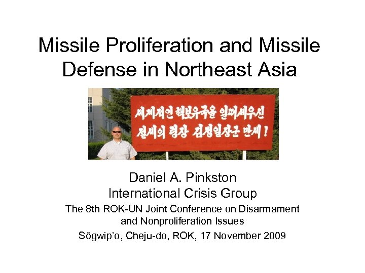 Missile Proliferation and Missile Defense in Northeast Asia Daniel A. Pinkston International Crisis Group