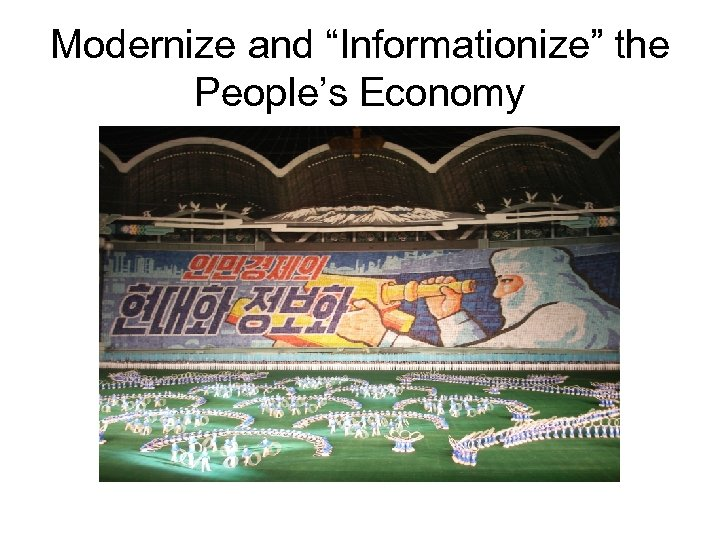 "Modernize and ""Informationize"" the People's Economy"
