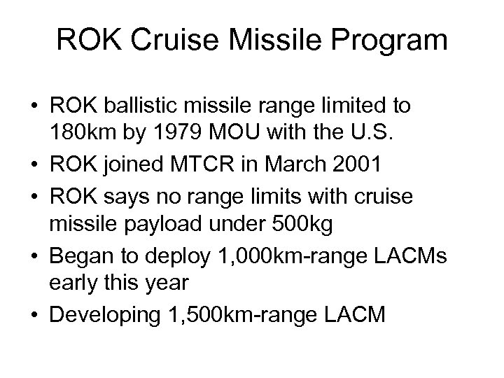 ROK Cruise Missile Program • ROK ballistic missile range limited to 180 km by