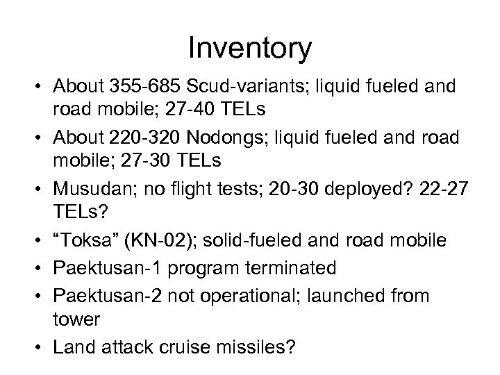 Inventory • About 355 -685 Scud-variants; liquid fueled and road mobile; 27 -40 TELs