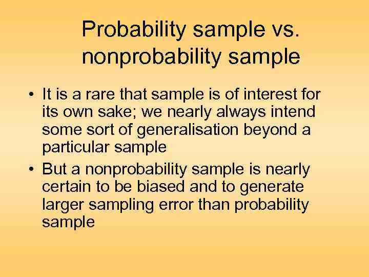 Probability sample vs. nonprobability sample • It is a rare that sample is of
