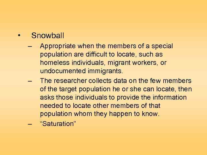 • Snowball – – – Appropriate when the members of a special population