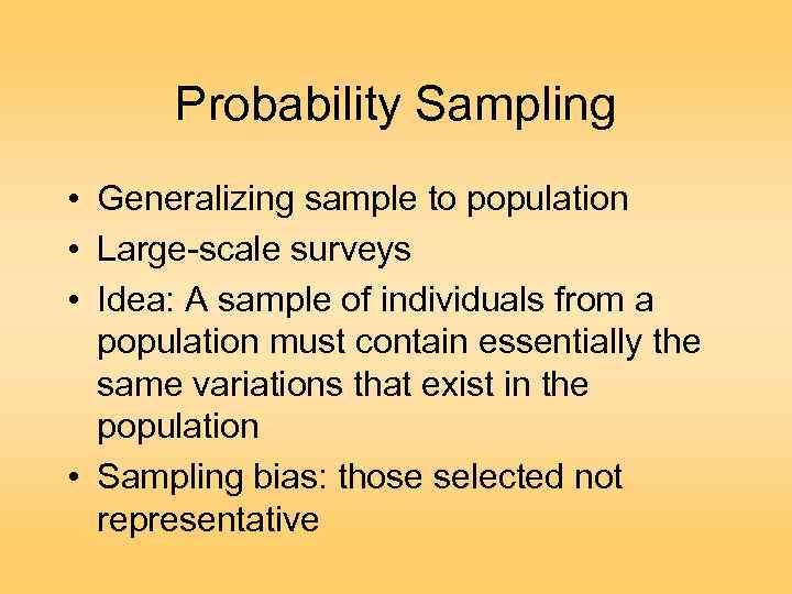 Probability Sampling • Generalizing sample to population • Large-scale surveys • Idea: A sample