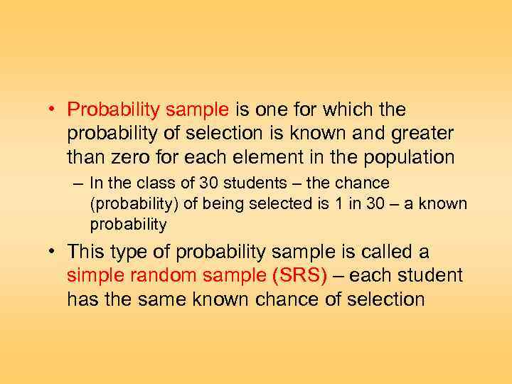 • Probability sample is one for which the probability of selection is known