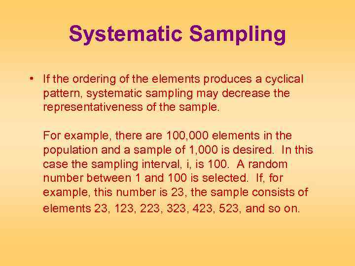 Systematic Sampling • If the ordering of the elements produces a cyclical pattern, systematic
