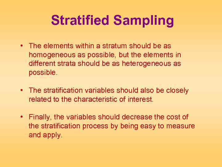 Stratified Sampling • The elements within a stratum should be as homogeneous as possible,