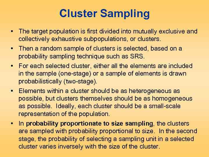 Cluster Sampling • The target population is first divided into mutually exclusive and collectively