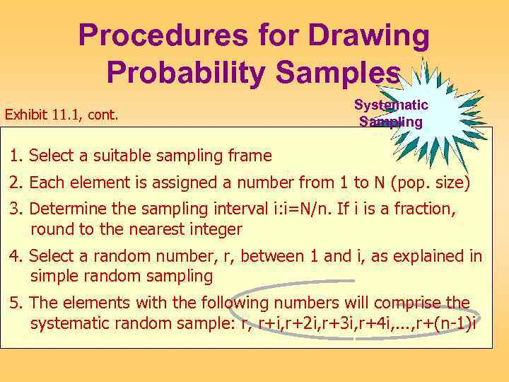 Procedures for Drawing Probability Samples Exhibit 11. 1, cont. Systematic Sampling 1. Select a