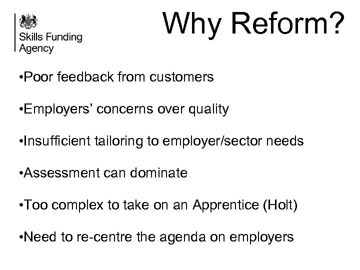 Why Reform? • Poor feedback from customers • Employers' concerns over quality • Insufficient