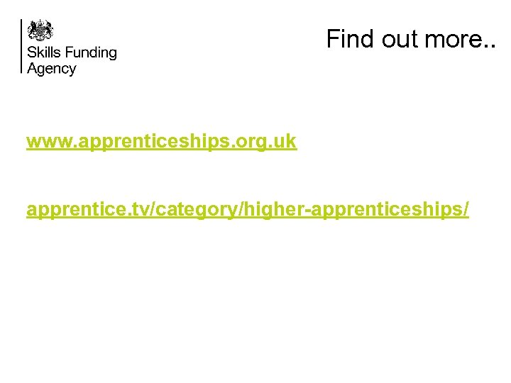 Find out more. . www. apprenticeships. org. uk apprentice. tv/category/higher-apprenticeships/