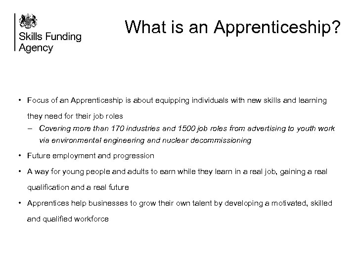 What is an Apprenticeship? • Focus of an Apprenticeship is about equipping individuals with