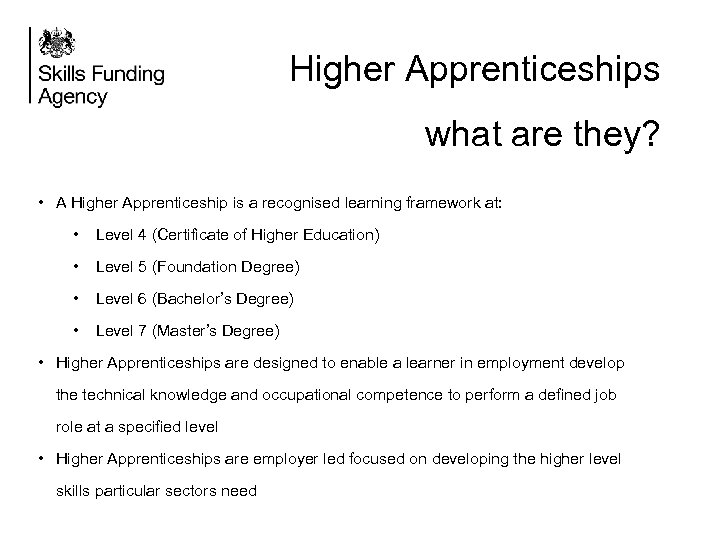 Higher Apprenticeships what are they? • A Higher Apprenticeship is a recognised learning framework