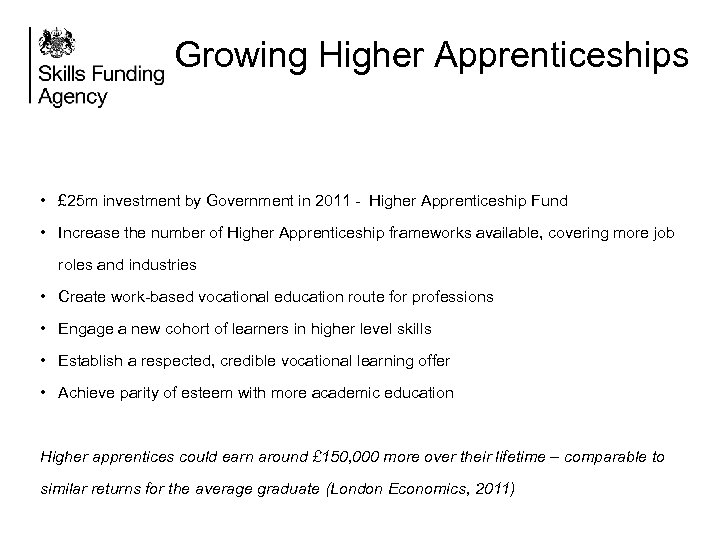 Growing Higher Apprenticeships • £ 25 m investment by Government in 2011 - Higher