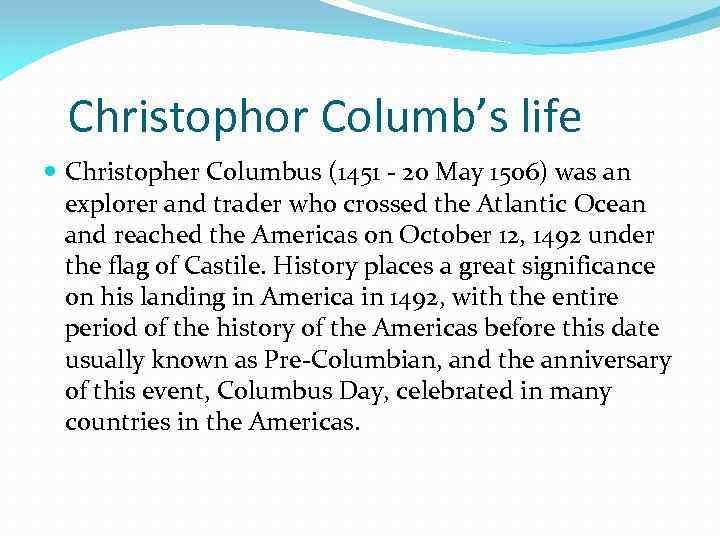 Christophor Columb's life Christopher Columbus (1451 - 20 May 1506) was an explorer and