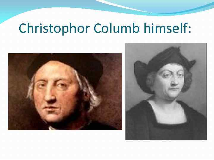 Christophor Columb himself:
