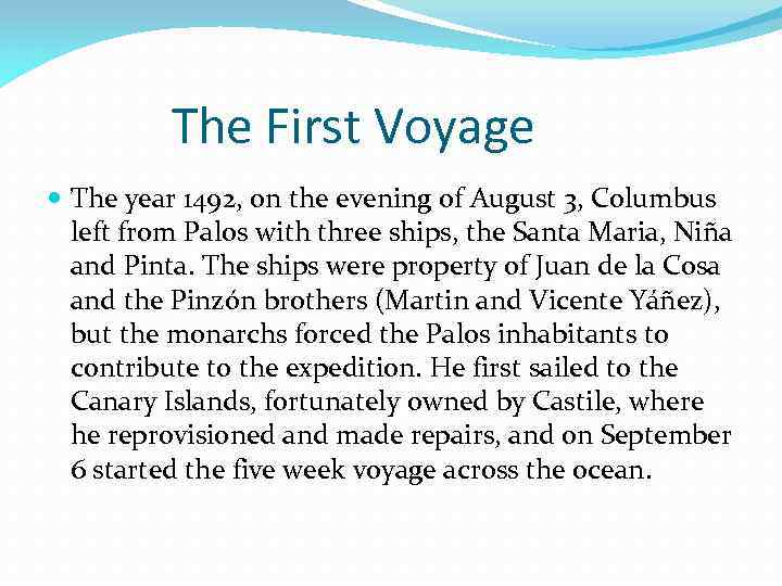 The First Voyage The year 1492, on the evening of August 3, Columbus left