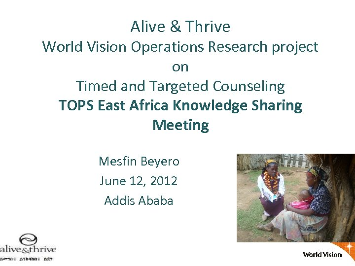 Alive & Thrive World Vision Operations Research project on Timed and Targeted Counseling TOPS
