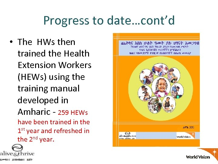 Progress to date…cont'd • The HWs then trained the Health Extension Workers (HEWs) using
