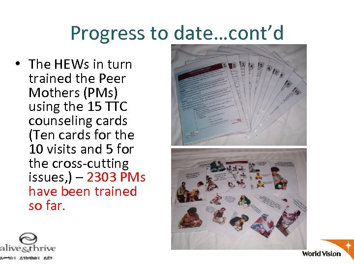 Progress to date…cont'd • The HEWs in turn trained the Peer Mothers (PMs) using