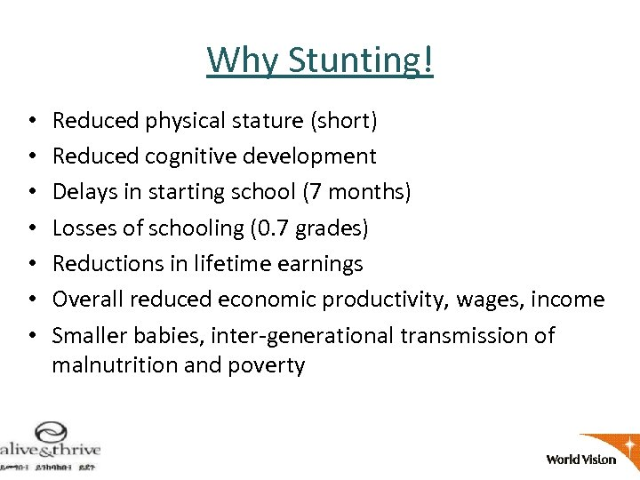 Why Stunting! • • Reduced physical stature (short) Reduced cognitive development Delays in starting