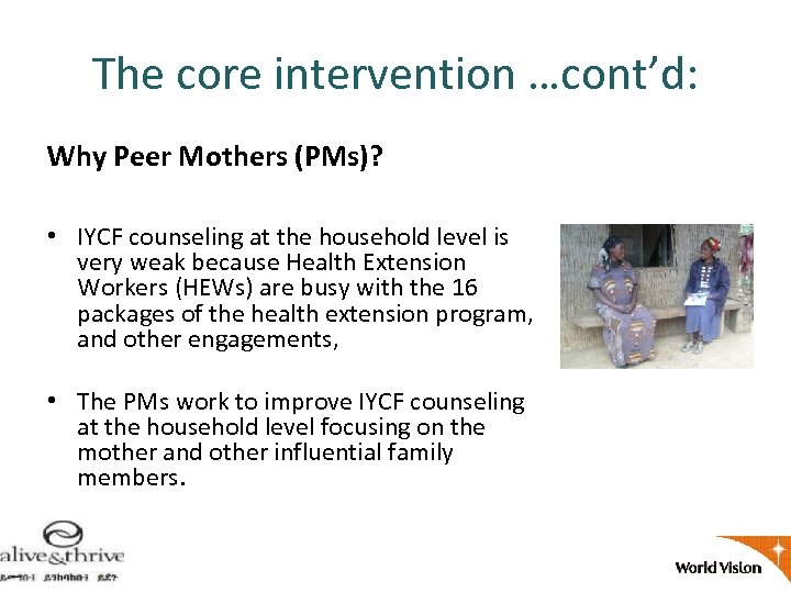 The core intervention …cont'd: Why Peer Mothers (PMs)? • IYCF counseling at the household