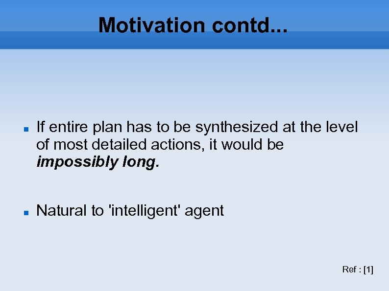 Motivation contd. . . If entire plan has to be synthesized at the level