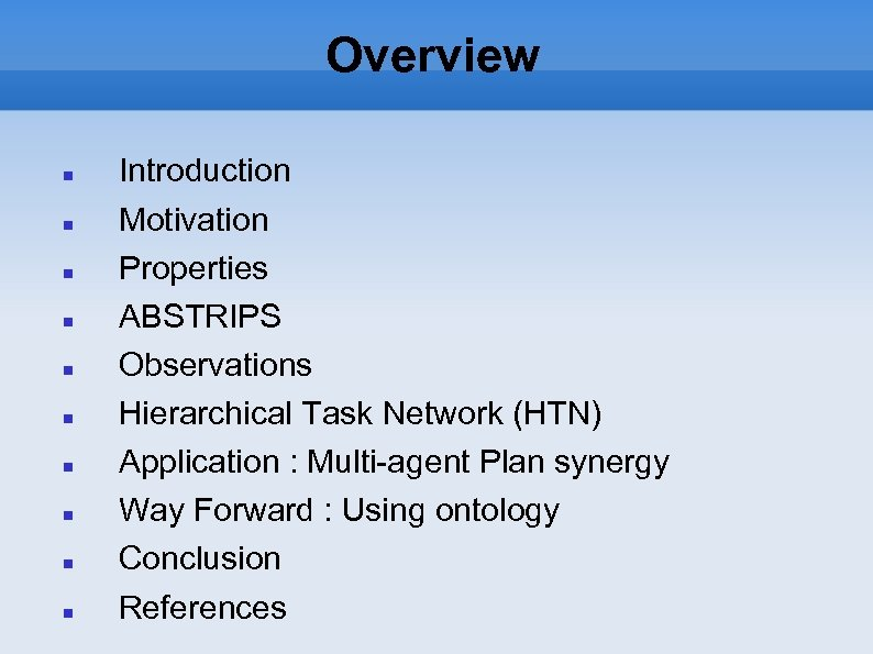 Overview Introduction Motivation Properties ABSTRIPS Observations Hierarchical Task Network (HTN) Application : Multi-agent Plan