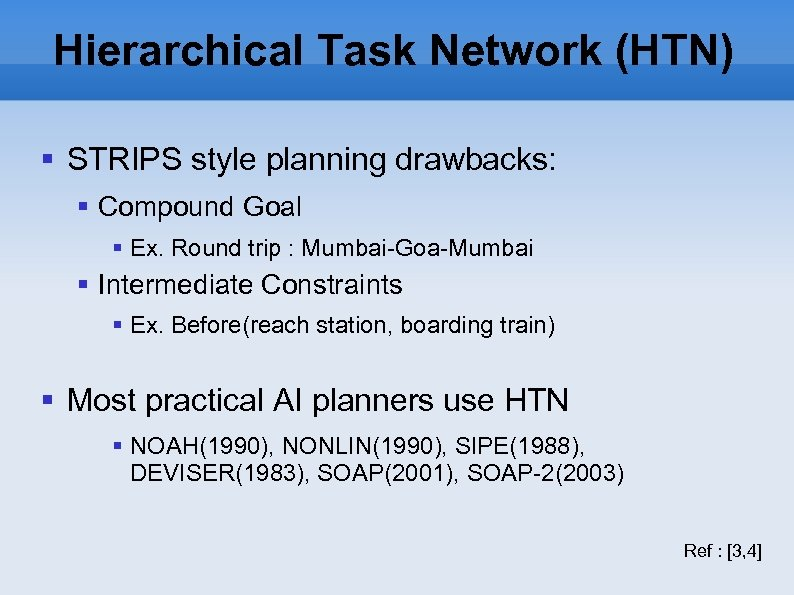 Hierarchical Task Network (HTN) STRIPS style planning drawbacks: Compound Goal Ex. Round trip :