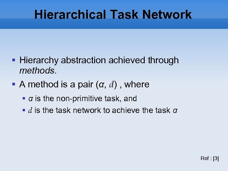 Hierarchical Task Network Hierarchy abstraction achieved through methods. A method is a pair (α,