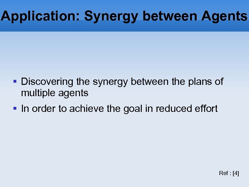 Application: Synergy between Agents Discovering the synergy between the plans of multiple agents In