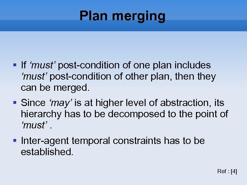 Plan merging If 'must' post-condition of one plan includes 'must' post-condition of other plan,