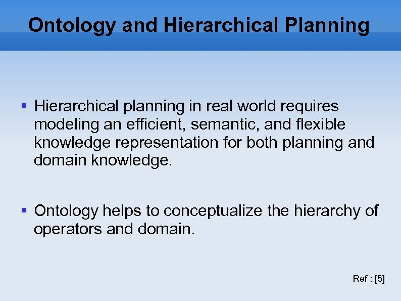 Ontology and Hierarchical Planning Hierarchical planning in real world requires modeling an efficient, semantic,