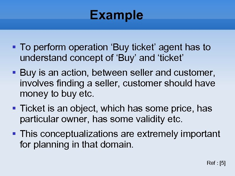 Example To perform operation 'Buy ticket' agent has to understand concept of 'Buy' and