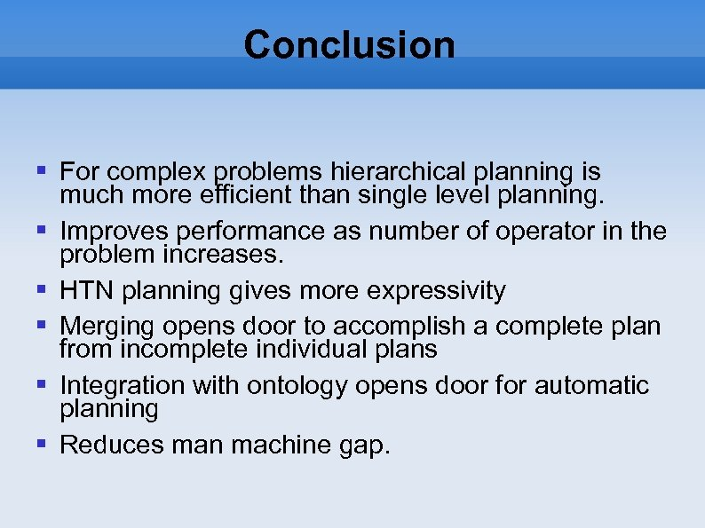 Conclusion For complex problems hierarchical planning is much more efficient than single level planning.