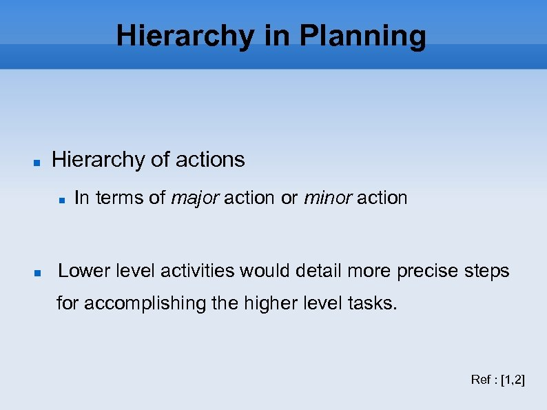 Hierarchy in Planning Hierarchy of actions In terms of major action or minor action