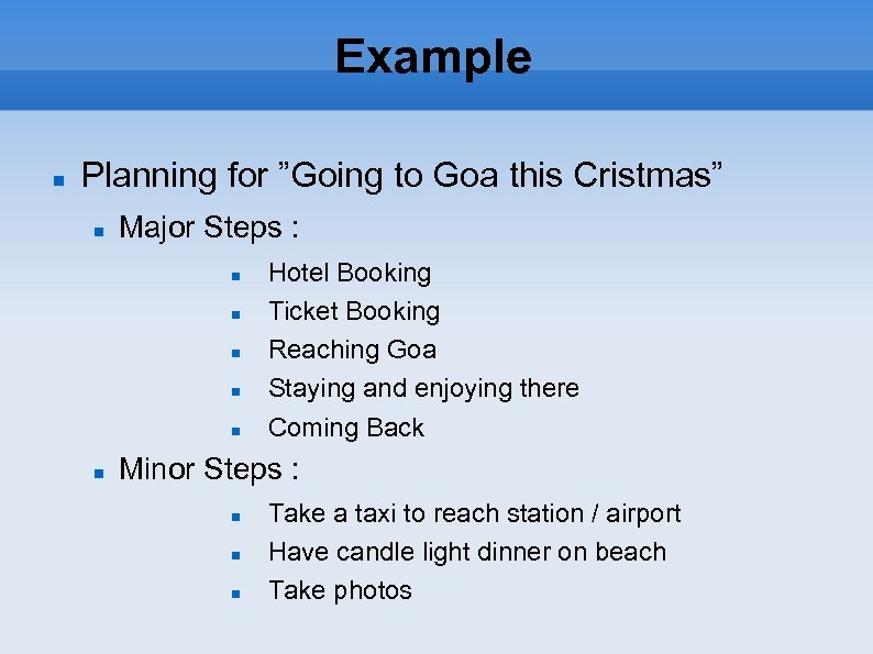 """Example Planning for """"Going to Goa this Cristmas"""" Major Steps : Hotel Booking Ticket"""